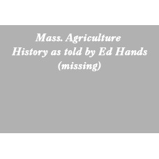 Mass. Agriculture History as told by Ed Hands (45 min)